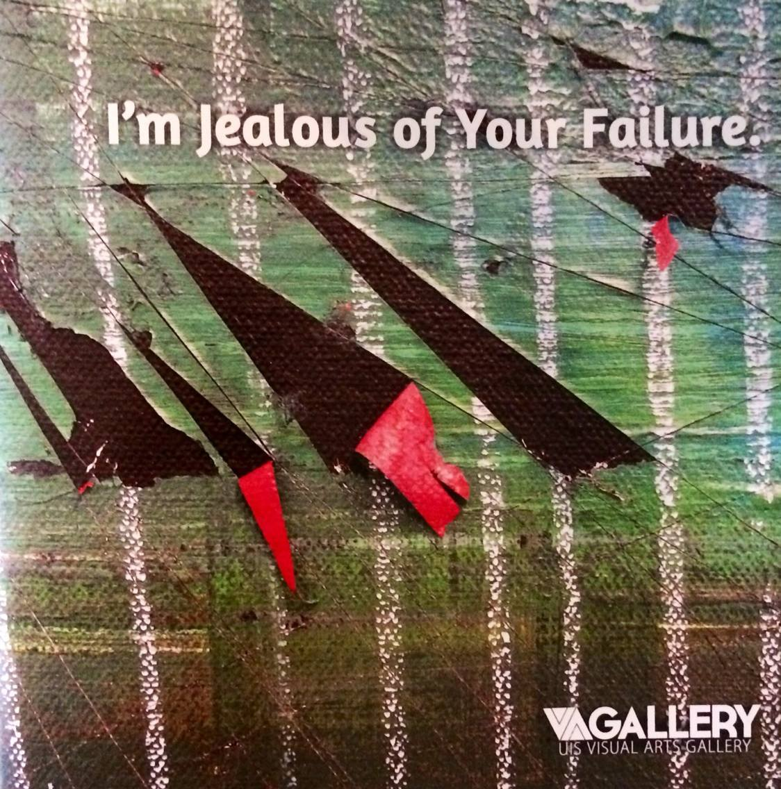 i'm jealous of your failure opens at visual arts gallery. university of illinois springfield